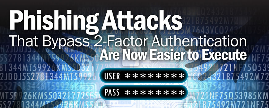 Phishing attacks that bypass 2FA are now easier to execute