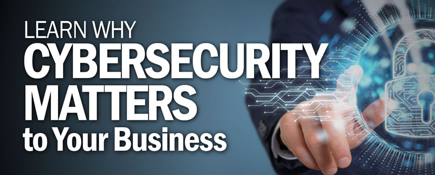 Why Cybersecurity Matters To Your Business.